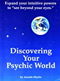 Discovering Your Psychic World, Annette Martin, 1885764014