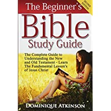 The Bible: The Beginner's Bible Study Guide: The Complete Guide to Understanding the Old and New Testament. Learn the Fundamental Lessons of Jesus Christ (Study Guide ... Life Application Man Woman New Age)