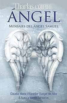 Charlas Con Un Ángel: Mensajes Del Ángel Samuel (English Edition) de [Sansores, Claudia, Aurora Sansores]