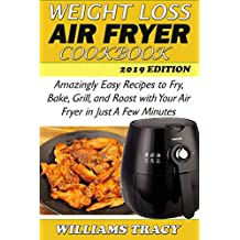 Weight Loss Air Fryer Cookbook: Amazingly Easy Recipes to Fry, Bake, Grill, and Roast with Your Air Fryer in Just a few Minutes.