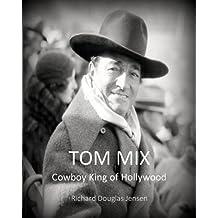 TOM MIX - Cowboy King of Hollywood