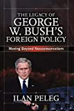 The Legacy of George W. Bush's Foreign Policy, Ilan Peleg, 0813344468