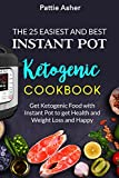 The 25 Easiest and Best Instant Pot Ketogenic Recipes: Get Ketogenic Food with Instant Pot to get Health and Weight Loss and Happy