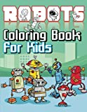 Robots Coloring Book For Kids (Super Fun Coloring Books For Kids) (Volume 20)