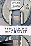Rebuilding Your Credit: Work the System, Improve Your Credit Score, Sleep Well