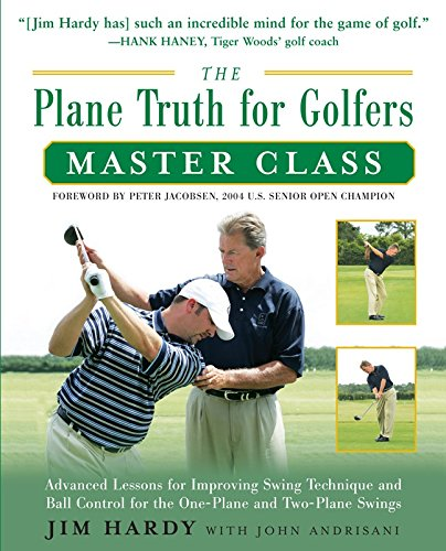 - The Plane Truth for Golfers Master Class: Advanced Lessons for Improving Swing Technique and Ball Control for the One- and Two-Plane Swings