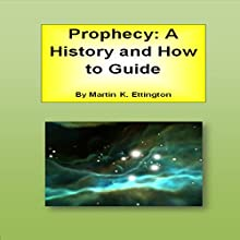 Prophecy: A History and How-to Guide Audiobook by Martin K. Ettington Narrated by Martin K. Ettington