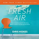 Fresh Air: Trading Stale Spiritual Obligation for a Life-Altering, Energizing, Experience-It-Everyday Relationship with God | Chris Hodges