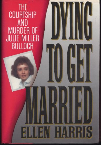 Dying to Get Married: The Courtship and Murder of Julia Miller Bulloch