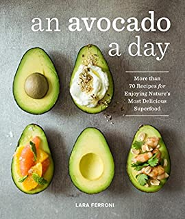 Book Cover: An Avocado a Day: More than 70 Recipes for Enjoying Nature's Most Delicious Superfood