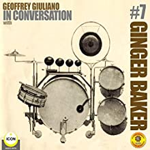 Ginger Baker of Cream - In Conversation 7 Radio/TV Program by Geoffrey Giuliano Narrated by Geoffrey Giuliano
