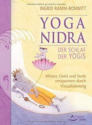 Yoga Nidra - Der Schlaf der Yogis: Körper, Geist und Seele entspannen durch Visualisierung