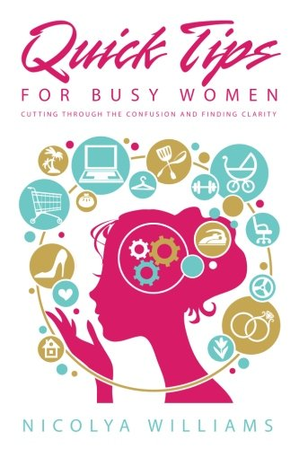 Quick Tips for Busy Women: Cutting Through The Confusion and Finding Clarity