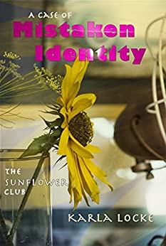 A Case of Mistaken Identity: The Sunflower Club by [Locke, Karla]
