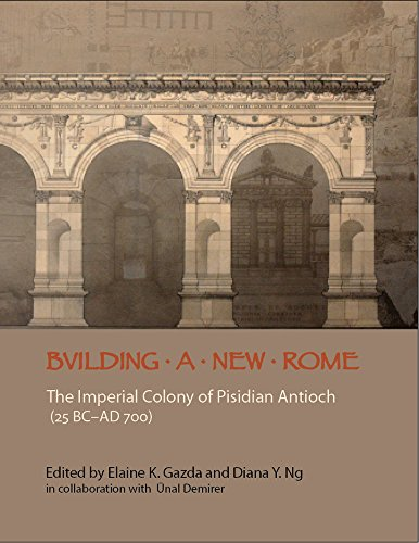 Building a New Rome: The Imperial Colony of Pisidian Antioch, 25 BC - AD 700