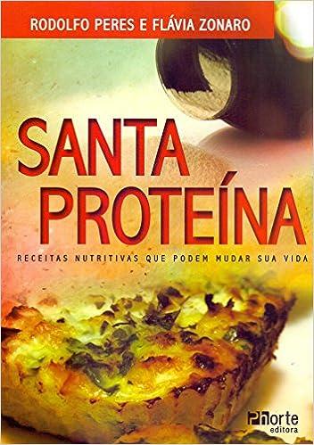 Santa Proteína. Receitas Nutritivas que Podem Mudar Sua Vida: Rodolfo Anthero de Noronha Peres: 9788576555247: Amazon.com: Books