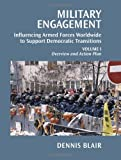 Military Engagement : Influencing Armed Forces Worldwide to Support Democratic Transitions, Blair, Dennis C., 0815725051