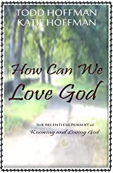 How Can We Love God: Being Fully Focused on What Matters in Life