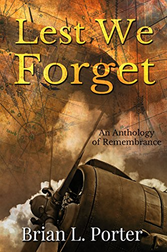 Lest We Forget: An Anthology Of Remembrance by [Porter, Brian L.]