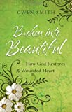 Broken into Beautiful, Gwen Smith, 0736923179