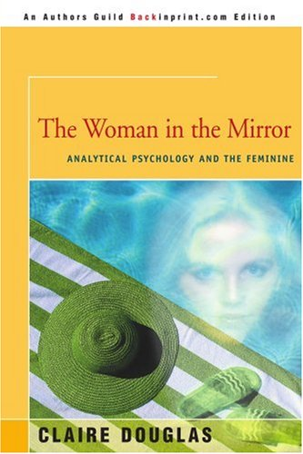 (The Woman in the Mirror: Analytical Psychology and the Feminine)