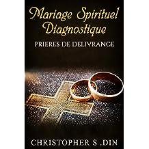 mariage spirituel diagnostique: prieres de delivrance (COMBAT SPIRITUEL, DELIVRANCE, ESPRIT DES EAUX,  FEMME DE NUIT, SUJETS DE PRIERE, WARFARE, PRAYER POINTS) (French Edition)