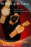 The Watch of the Future : The Story of the Hamilton Electric Watch, Rene Rondeau, 0962221929