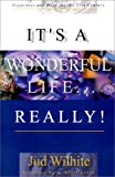 It's a Wonderful Life. . . Really!, Jud Wilhite, 0595122507