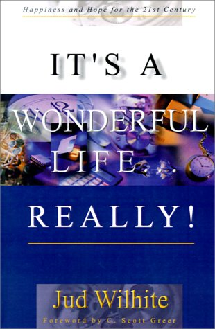 Book cover from Its a Wonderful Life...Really!: Happiness and Hope for the 21st Centuryby Jud Wilhite