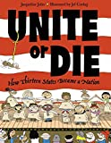 img - for Unite or Die: How Thirteen States Became a Nation book / textbook / text book
