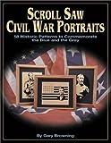 Scroll Saw Civil War Portraits, Gary Browning, 1565231694