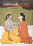 Divine Images, Human Visions, Pal, Pratapaditya, 189620905X