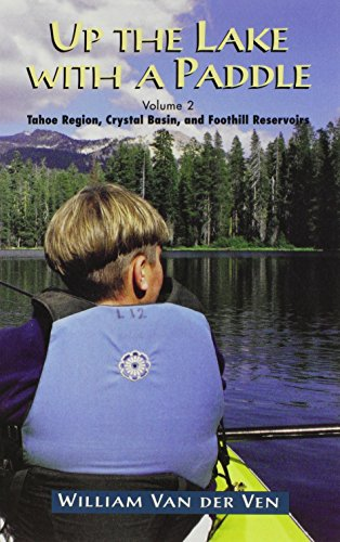 Up the Lake With a Paddle - Canoe and Kayak Guide - Tahoe Region, Crystal Basin, and Foothill Reservoirs