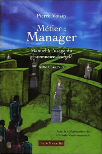 Livres Métier : Manager ; Manuel à l'usage du gestionnaire écartelé : Tome 1, Vouloir epub, pdf