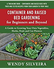 Container and Raised Bed Gardening for Beginners and Beyond: A Guide to Growing Your Own Vegetables, Herbs, Fruit and Cut Flowers