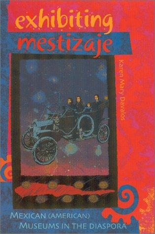Exhibiting Mestizaje: Mexican (American) Museums in the Diaspora