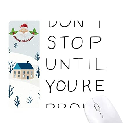 Amazoncom Dont Stop Until Youre Proud Quotes Santa Claus House