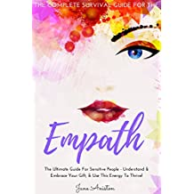Empath: The Complete Survival Guide For The Empath - The Ultimate Guide For Sensitive People - Understand & Embrace Your Gift, & Use This Energy To Thrive! ... Overcome Fears, Anxiety, Introvert)