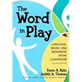 Word in Play: Language, Music, and Movement in the Classroom