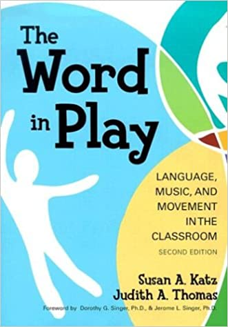 The Word in Play: Language, Music and Movement in the Classroom