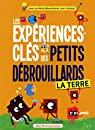 Les expériences-clés des Petits Débrouillards : La Terre  par Les petits débrouillards