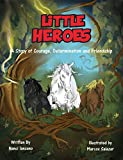 Little Heroes: A Story of Courage, Determination, and Friendship
