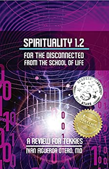 Spirituality 1.2 For The Disconnected From The School Of Life: A Review For Tekkies (Spirituality for the School of Life) by [Figueroa-Otero, Ivan]