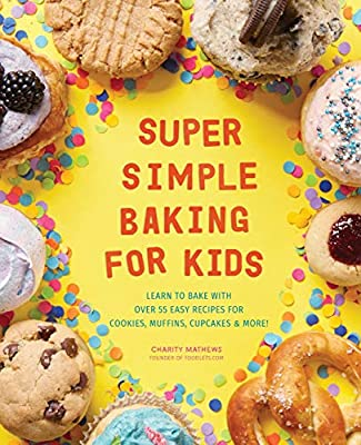 Super Simple Baking for Kids: Learn to Bake with Over 55 Easy Recipes for  Cookies, Muffins, Cupcakes and More!: Amazon.es: Mathews, Charity: Libros  en idiomas extranjeros