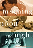 img - for Morning, Noon and Night: Erotica for Couples book / textbook / text book