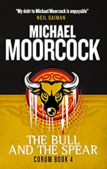 Corum - The Bull and the Spear: The Eternal Champion by [Moorcock, Michael]