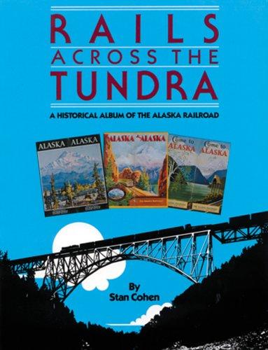 Rails Across the Tundra: A Historical Album of the Alaska Railroad