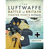 The Luftwaffe Battle of Britain Fighter Pilots' Kitbag: An Ultimate Guide to Uniforms, Arms and Equipment from the Summer of 1940