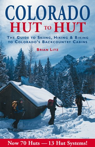 Colorado: Hut to Hut : A Guide to Skiing and Biking Colorado's Backcountry (Best Backcountry Skiing In Colorado)