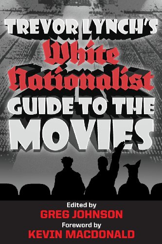 Book cover from Trevor Lynchs White Nationalist Guide to the Movies by Trevor Lynch